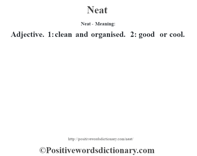 Neat- Meaning: Adjective. 1: clean and organised. 2: good or cool.