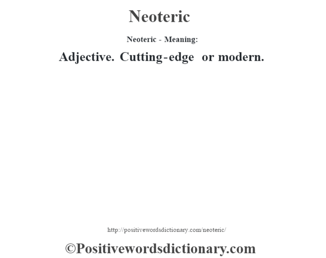 Neoteric- Meaning: Adjective. Cutting-edge or modern.