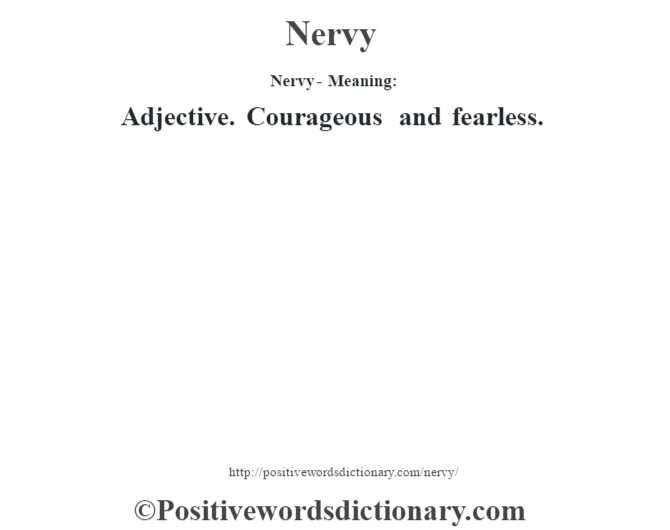 Nervy- Meaning: Adjective. Courageous and fearless.