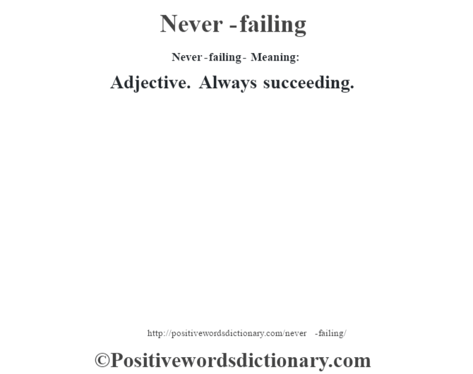 Never-failing- Meaning: Adjective. Always succeeding.