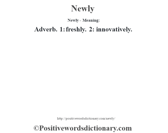Newly- Meaning: Adverb. 1: freshly. 2: innovatively.