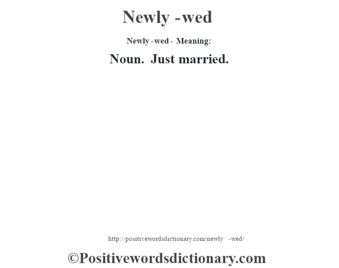 Newly-wed- Meaning: Noun. Just married.
