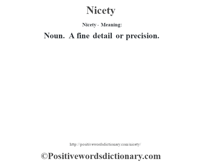 Nicety- Meaning: Noun. A fine detail or precision.