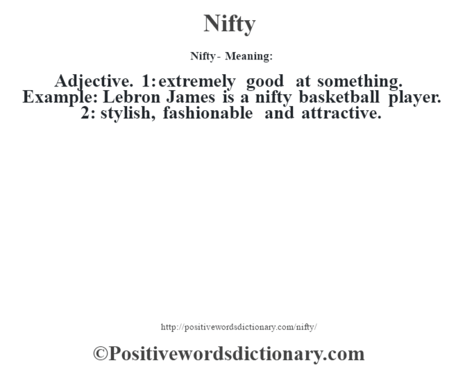 Nifty- Meaning: Adjective. 1: extremely good at something. Example: Lebron James is a nifty basketball player. 2: stylish, fashionable and attractive.
