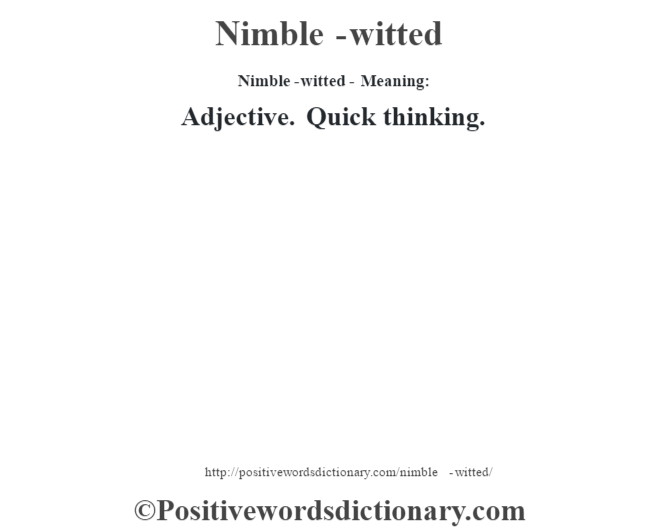 Nimble-witted- Meaning: Adjective. Quick thinking.