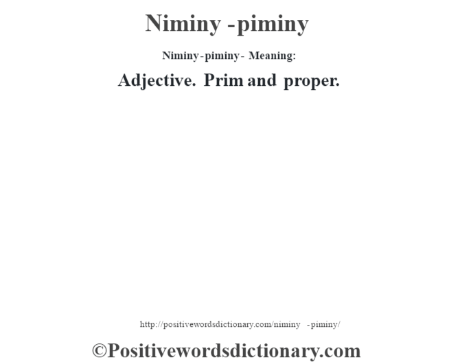 Niminy-piminy- Meaning: Adjective. Prim and proper.