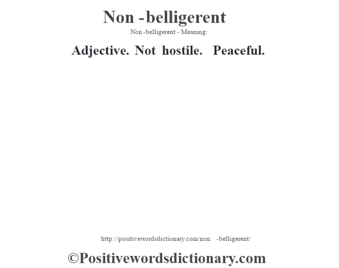 Non-belligerent- Meaning: Adjective. Not hostile.  Peaceful.
