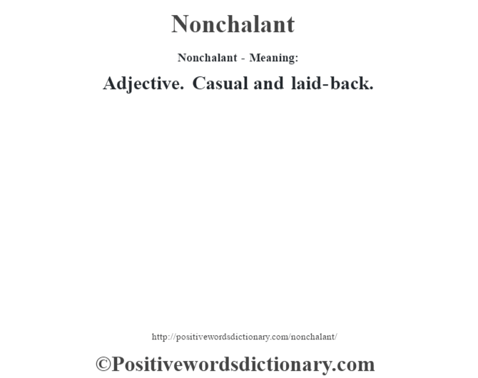Nonchalant- Meaning: Adjective. Casual and laid-back.