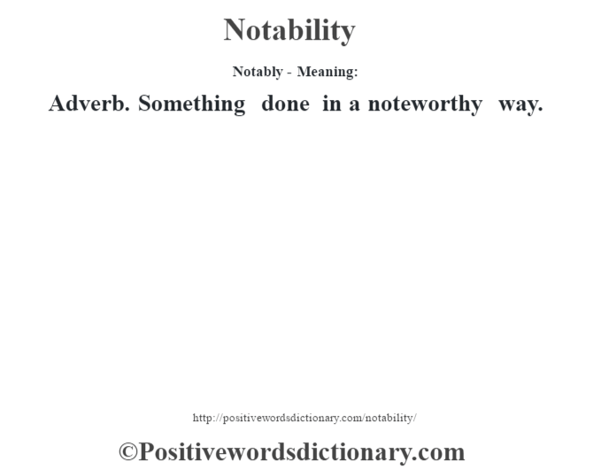 Notably- Meaning: Adverb. Something done in a noteworthy way.