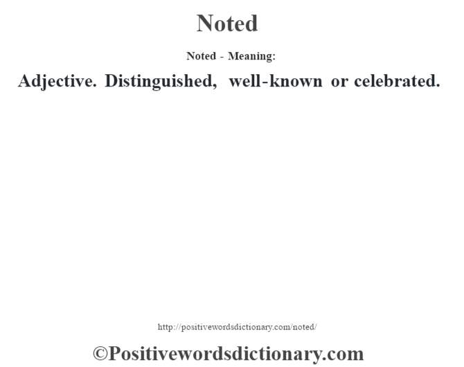 Noted- Meaning: Adjective. Distinguished, well-known or celebrated.
