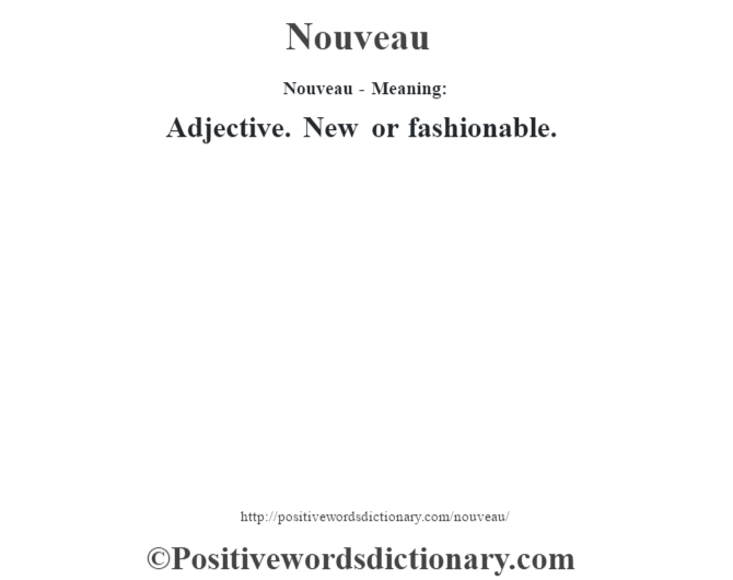 Nouveau- Meaning: Adjective. New or fashionable.