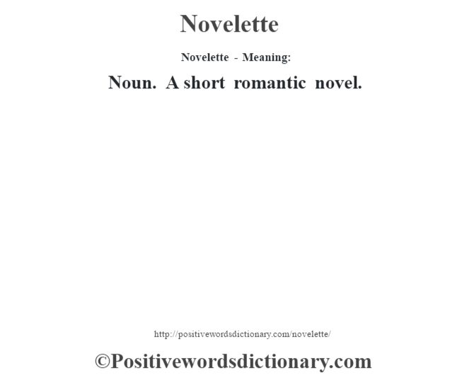 Novelette- Meaning: Noun. A short romantic novel.