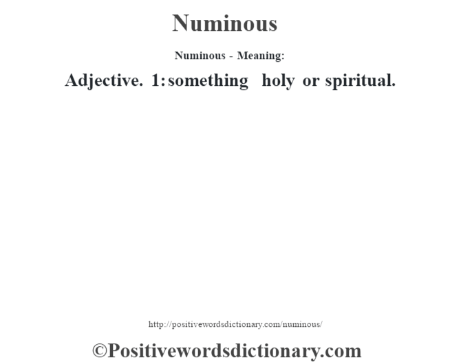 Numinous- Meaning: Adjective. 1: something holy or spiritual.