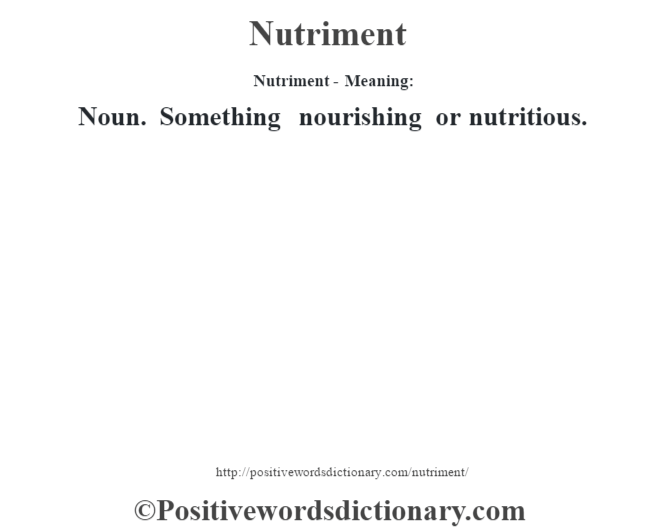 Nutriment- Meaning: Noun. Something nourishing or nutritious.