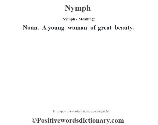 Nymph- Meaning: Noun. A young woman of great beauty.