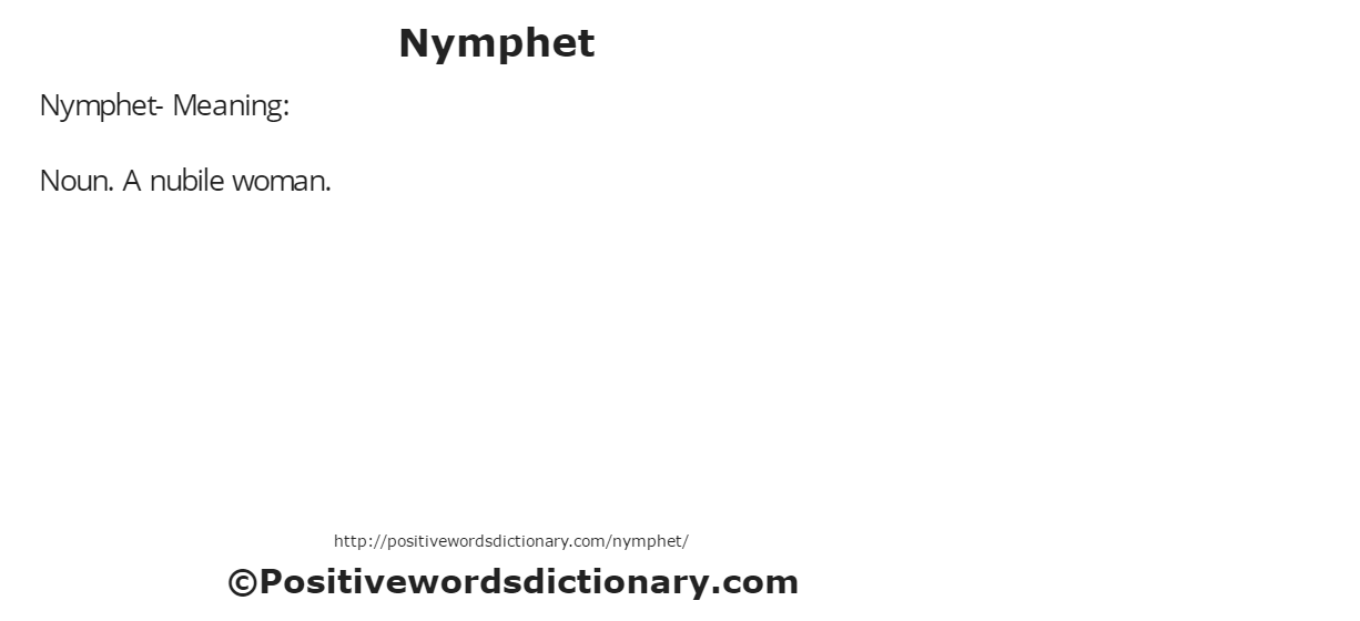 Nymphet- Meaning: Noun. A nubile woman.