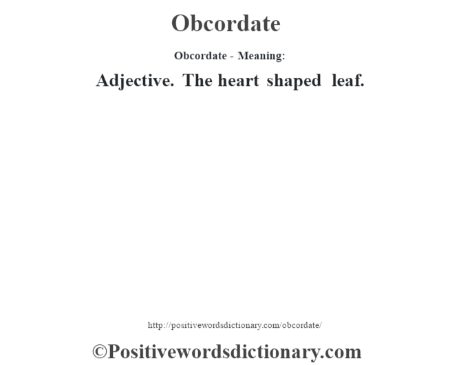 Obcordate- Meaning: Adjective. The heart shaped leaf.