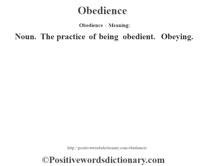 Obedience- Meaning: Noun. The practice of being obedient. Obeying.