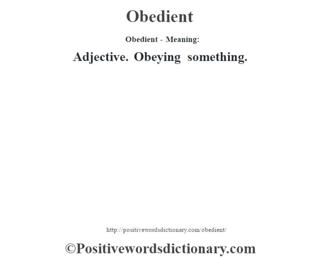 Obedient- Meaning: Adjective. Obeying something.