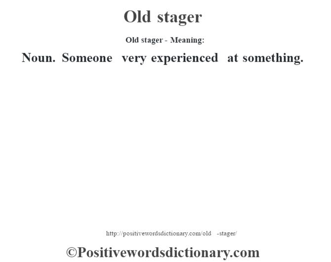 Old stager- Meaning: Noun. Someone very experienced at something.