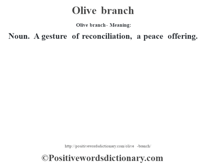 Olive branch- Meaning: Noun. A gesture of reconciliation, a peace offering.