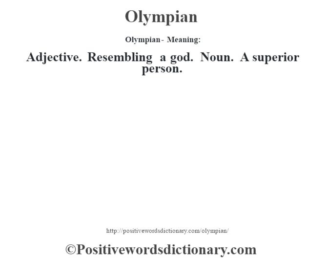 Olympian- Meaning: Adjective. Resembling a god. Noun. A superior person.