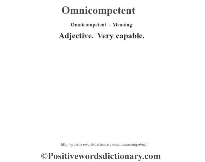 Omnicompetent- Meaning: Adjective. Very capable.
