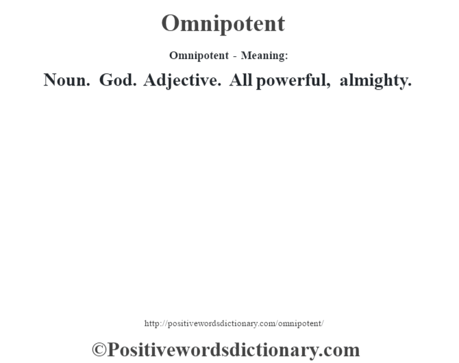 Omnipotent- Meaning: Noun. God. Adjective. All powerful, almighty.