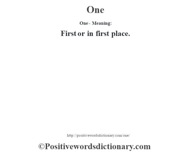 One- Meaning: First or in first place.