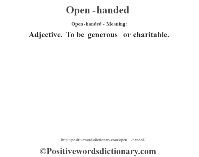 Open-handed- Meaning: Adjective. To be generous or charitable.