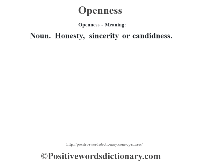 Openness- Meaning: Noun. Honesty, sincerity or candidness.