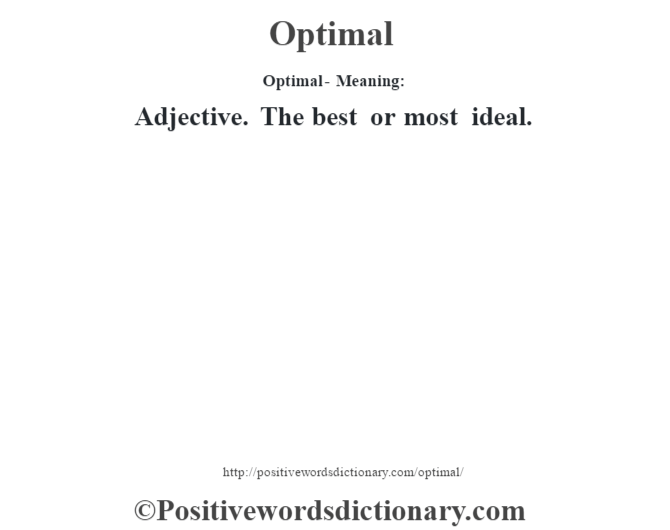 Optimal- Meaning: Adjective. The best or most ideal.