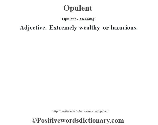 Opulent- Meaning: Adjective. Extremely wealthy or luxurious.