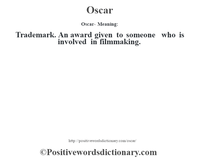 Oscar- Meaning: Trademark. An award given to someone who is involved in filmmaking.
