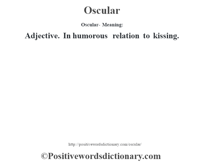 Oscular- Meaning: Adjective. In humorous relation to kissing.