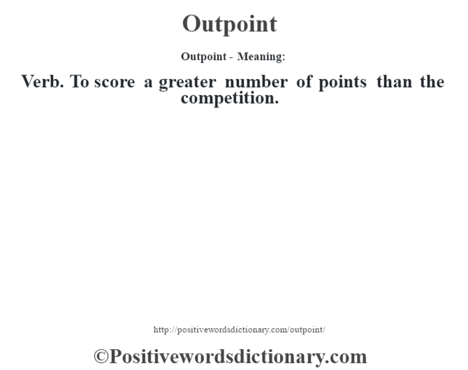 Outpoint- Meaning: Verb. To score a greater number of points than the competition.