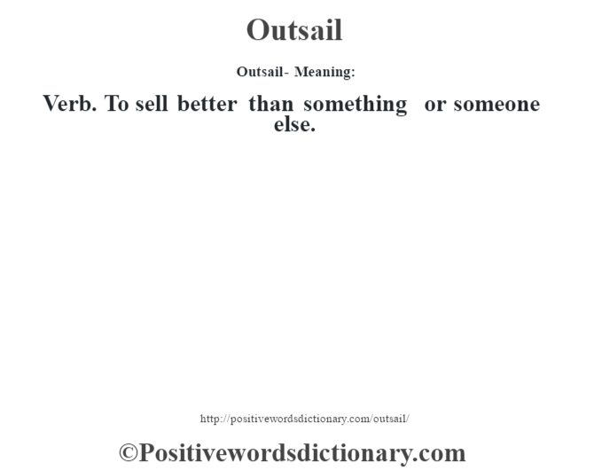Outsail- Meaning: Verb. To sell better than something or someone else.
