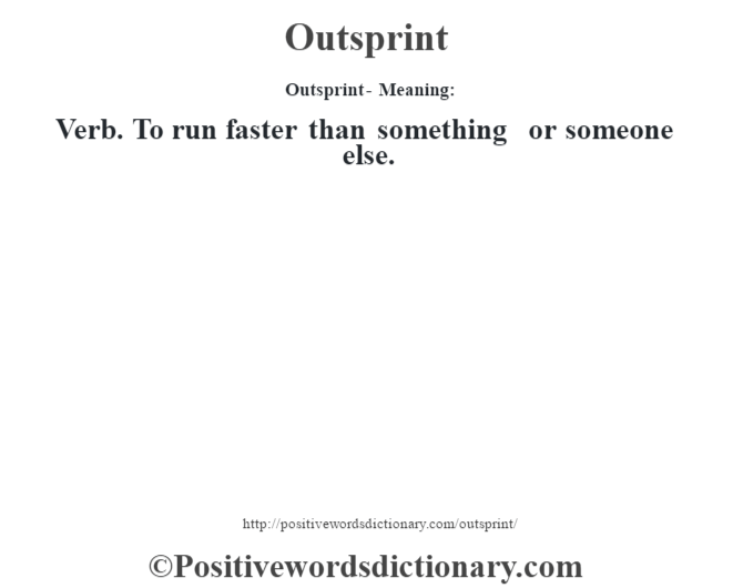 Outsprint- Meaning: Verb. To run faster than something or someone else.