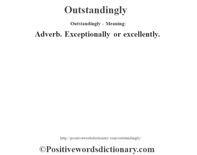 Outstandingly- Meaning: Adverb. Exceptionally or excellently.