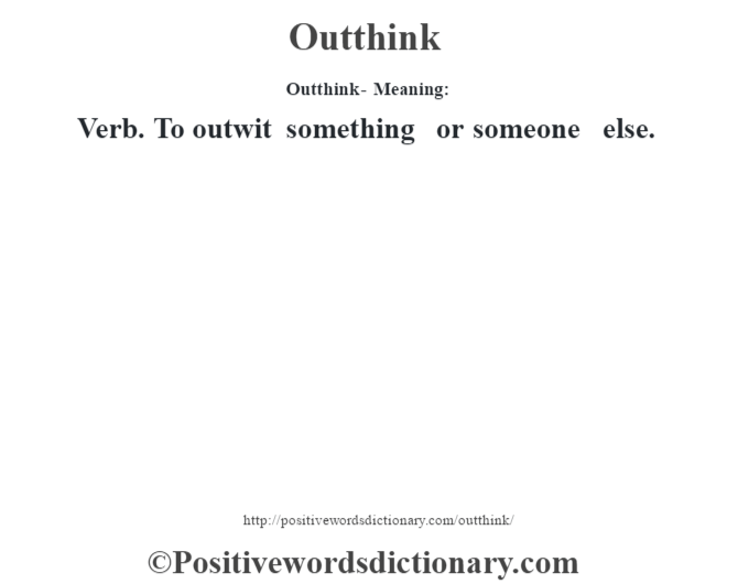 Outthink- Meaning: Verb. To outwit something or someone else.