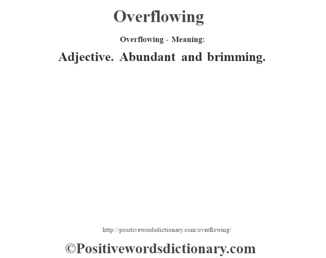 Overflowing- Meaning: Adjective. Abundant and brimming.