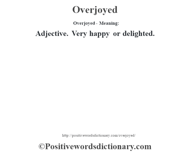 Overjoyed- Meaning: Adjective. Very happy or delighted.