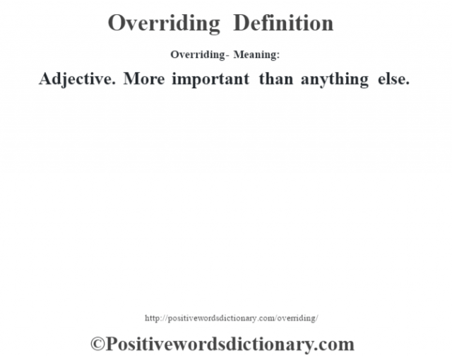 Overriding- Meaning: Adjective. More important than anything else.