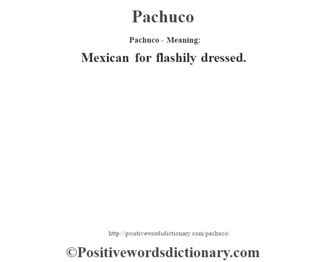 Pachuco- Meaning: Mexican for flashily dressed.