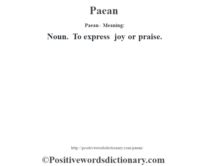 Paean- Meaning: Noun. To express joy or praise.