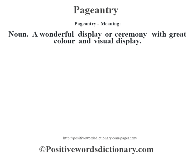 Pageantry- Meaning: Noun. A wonderful display or ceremony with great colour and visual display.