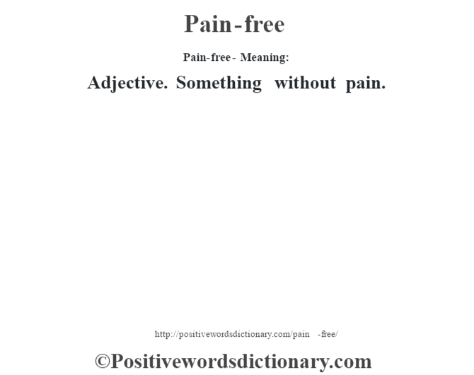 Pain-free- Meaning: Adjective. Something without pain.