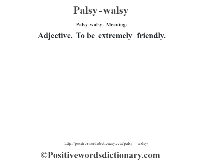 Palsy-walsy- Meaning: Adjective. To be extremely friendly.
