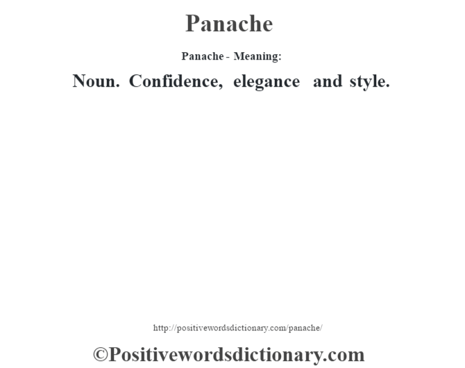 Panache- Meaning: Noun. Confidence, elegance and style.