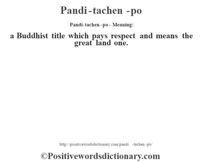 Pandi-tachen-po- Meaning: a Buddhist title which pays respect and means the great land one.